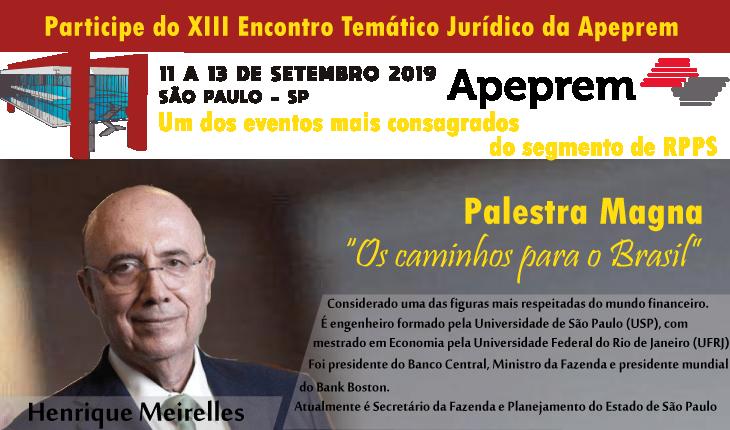 PARTICIPE DO XIII ENCONTRO TEMATICO JURIDICO DA APEPREM - PALESTRANTE CONFIRMADO DR. HENRIQUE MEIRELLES!