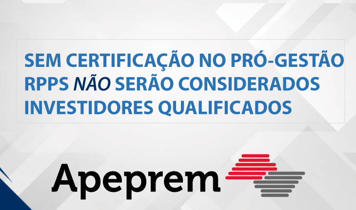 RPPS sem certificação no Pró-Gestão não poderão mais serem considerados como investidores qualificados.